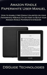 Amazon Kindle Paperwhite User Manuel  How to enable free Kindle Unlimited on your Paperwhite 4-Bonus Tip on How to Setup your Amazon Kindle Paperwhite E-reader